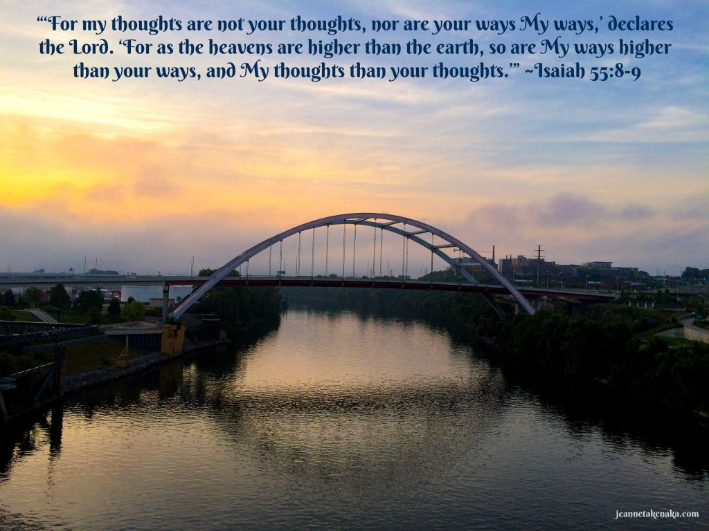 """Meme with the words: """"'For my thoughts are not your thoughts, nor are your ways My ways,' declares the Lord. 'For as the heavens are higher than the earth, so are My ways higher than your ways, and My thoughts than your thoughts.'"""" ~Isaiah 55:8-9 on a backdrop of a bridge over a river at sunrise"""