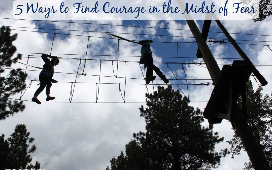 5 Ways to Find Courage in the Midst of Fear